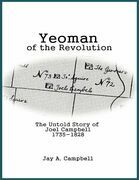 Yeoman of the Revolution: The Untold Story of Joel Campbell 1735 - 1828