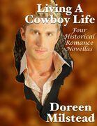 Living a Cowboy Life: Four Historical Romance Novellas
