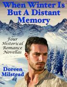 When Winter Is But a Distant Memory: Four Historical Romance Novellas