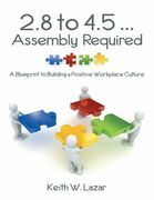 2.8 to 4.5 ... Assembly Required: A Blueprint to Building a Positive Workplace Culture