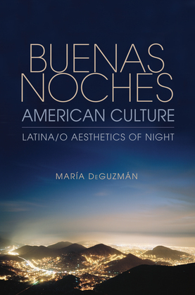 Buenas Noches, American Culture: Latina/o Aesthetics of Night