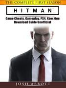 Hitman the Complete First Season Game Cheats, Gameplay, PS4, Xbox One, Download Guide Unofficial