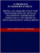 A problem in modern ethics. Being an inquiry into the phenomenon of sexual inversion addressed especially to medical psyhologist and jurists
