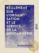 Règlement sur l'organisation et le service de la gendarmerie - Décret du 1er mars 1854
