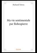 Ma vie sentimentale par Robespierre