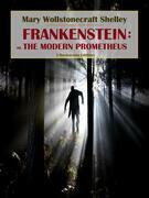 Frankenstein; or the Modern Prometheus