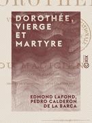 Dorothée, vierge et martyre - Tragédie, suivie du Magicien, drame de Calderón