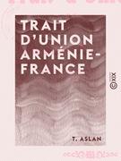 Trait d'union Arménie-France - Leurs relations depuis les temps les plus reculés