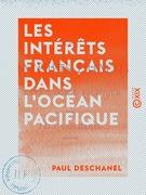 Les Intérêts français dans l'océan Pacifique