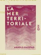 La Mer territoriale - Études historiques et juridiques