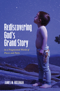 Rediscovering God's Grand Story: In a Fragmented World of Pieces and Parts