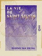 La Vie de saint Silvin - Évêque régionnaire