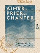 Aimer, Prier, Chanter - Études poétiques et religieuses