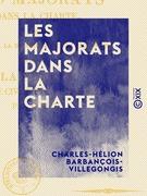 Les Majorats dans la Charte - Ou Réponse à la brochure de M. Lanjuinais, intitulée La Charte, la liste civile et les majorats