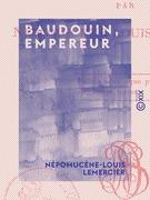 Baudouin, empereur - Tragédie en trois actes et en vers