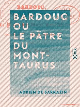 Bardouc ou le Pâtre du Mont-Taurus - Traduit sur un manuscrit persan
