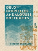 Deux Nouvelles andalouses posthumes - Précédées de sa vie et ses œuvres
