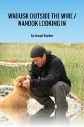 Wabusk Outside the Wire / Nanook Looking In