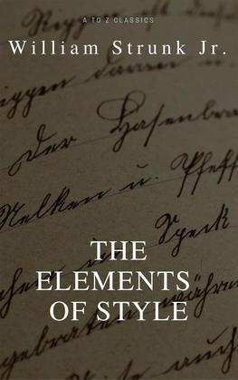 The Elements of Style (4th Edition) (Best Navigation, Active TOC) (A to Z Classics)