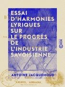 Essai d'harmonies lyriques sur le progrès de l'industrie savoisienne