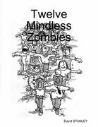 Twelve Mindless Zombies