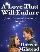 A Love That Will Endure: Four Historical Romance Novellas