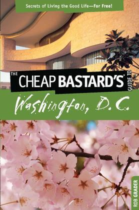 Cheap Bastard's™ Guide to Washington, D.C.