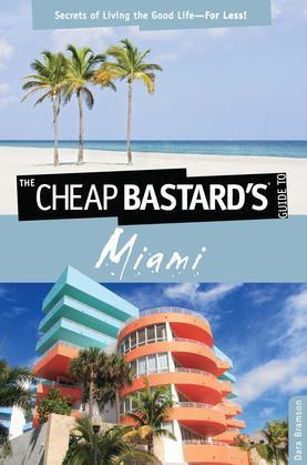 Cheap Bastard's™ Guide to Miami