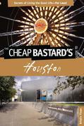 Cheap Bastard's® Guide to Houston