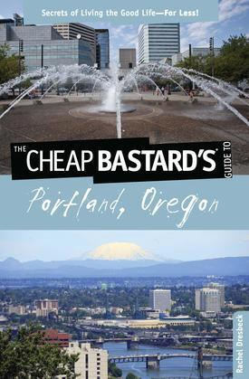 Cheap Bastard's® Guide to Portland, Oregon