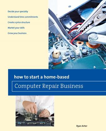 How to Start a Home-based Computer Repair Business