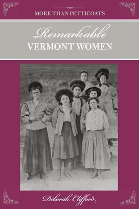 More than Petticoats: Remarkable Vermont Women