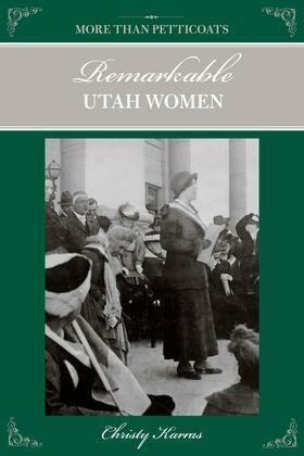 More than Petticoats: Remarkable Utah Women