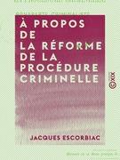 À propos de la réforme de la procédure criminelle - Bonaparte criminaliste