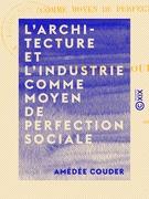 L'Architecture et l'Industrie comme moyen de perfection sociale
