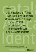 «Els catalans a l'Àfrica» – Die Rolle des Spanisch-Marokkanischen Kriegs von 1859/60 im katalanischen Identitaetsdiskurs des 19. Jahrhunderts