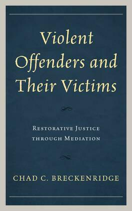Violent Offenders and their Victims: Restorative Justice through Mediation