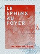 Le Sphinx au foyer - Proverbes, charades, énigmes, homonymes, mots carrés, mots en triangle, sonnets-portraits