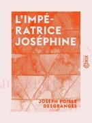 L'Impératrice Joséphine - La bien aimée du peuple