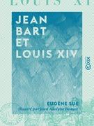 Jean Bart et Louis XIV - Drames maritimes du XVIIe siècle