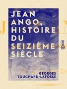 Jean Ango, Histoire du seizième siècle - Tome I