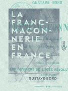 La Franc-Maçonnerie en France - Les ouvriers de l'idée révolutionnaire (1688-1771)