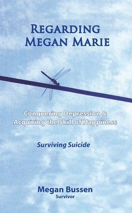 Regarding Megan Marie: Conquering Depression and Acquiring the Skill of Happiness