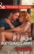 In The Bodyguard's Arms (Mills & Boon Romantic Suspense) (Bachelor Bodyguards, Book 7)