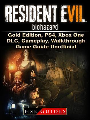 Resident Evil 7 Biohazard Gold Edition Ps4 Xbox One Dlc Gameplay Walkthrough Game Guide Unofficial Hse Guides Feedbooks
