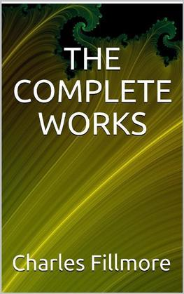 The complete works Charles Fillmore