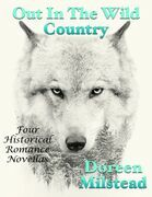 Out In the Wild Country: Four Historical Romance Novellas