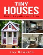 Tiny Houses: Cost, Legality and Size