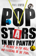 Pop Stars in My Pantry: A Memoir of Pop Mags and Clubbing in the 1980s