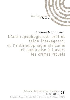 L'Anthropophagie des prêtres selon Kierkegaard, et l'anthropophagie africaine et gabonaise à travers les crimes rituels